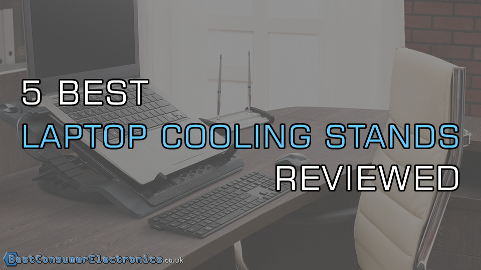 5 Best Laptop Cooling Stands Reviewed