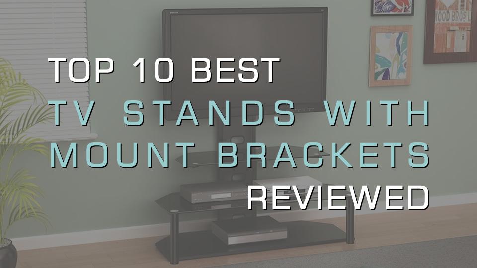 Top 10 Best Tv Stands With Mount Brackets Corner Swivel Designs