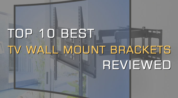 Top 10 Best TV Wall Mount Brackets